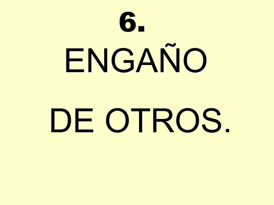 ENGAÑO DE OTROS. 6.