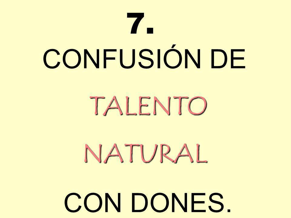 CONFUSIÓN DE T TT TALENTO NATURAL CON DONES. 7.
