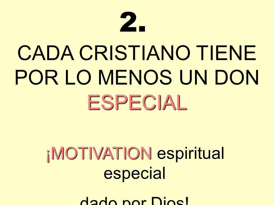 ESPECIAL CADA CRISTIANO TIENE POR LO MENOS UN DON ESPECIAL ¡MOTIVATION ¡MOTIVATION espiritual especial dado por Dios! 2.