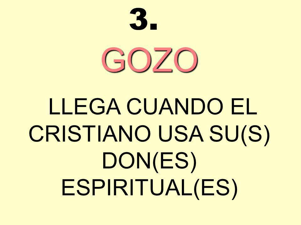 GOZO LLEGA CUANDO EL CRISTIANO USA SU(S) DON(ES) ESPIRITUAL(ES) 3.