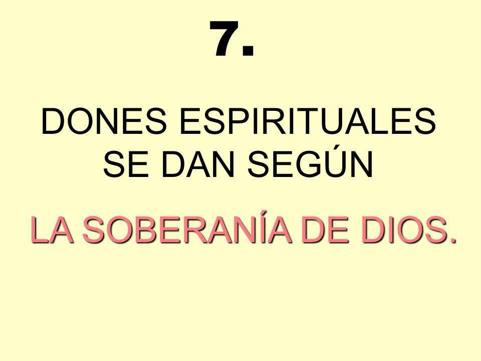 DONES ESPIRITUALES SE DAN SEGÚN L LL LA SOBERANÍA DE DIOS. 7.