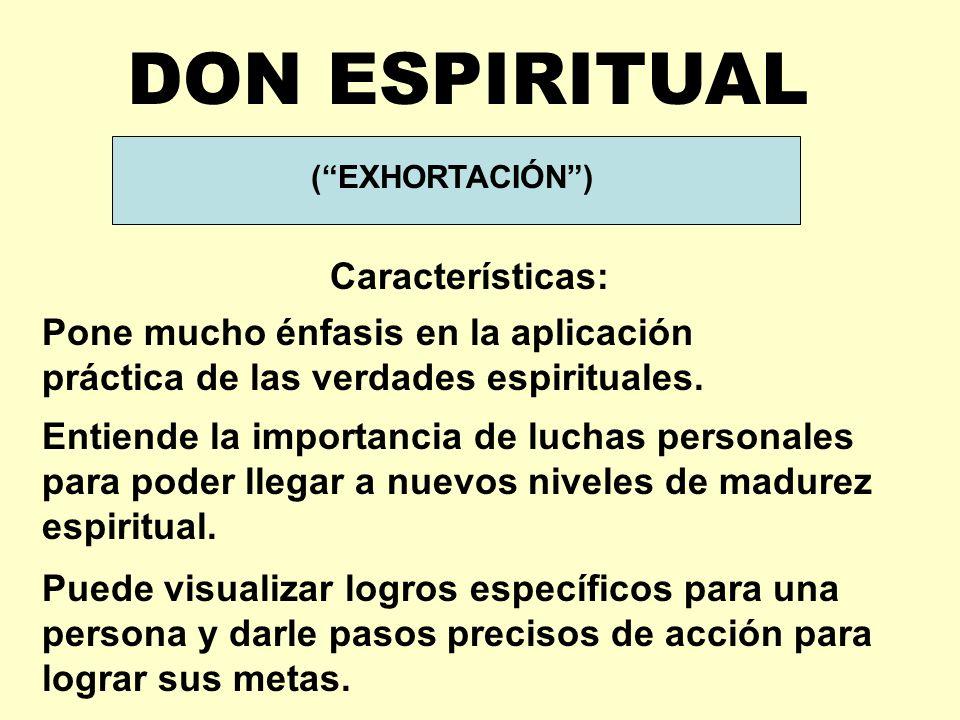 (EXHORTACIÓN) DON ESPIRITUAL Características: Pone mucho énfasis en la aplicación práctica de las verdades espirituales.