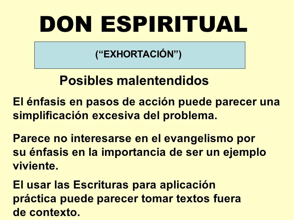 Posibles malentendidos (EXHORTACIÓN) DON ESPIRITUAL Parece no interesarse en el evangelismo por su énfasis en la importancia de ser un ejemplo viviente.