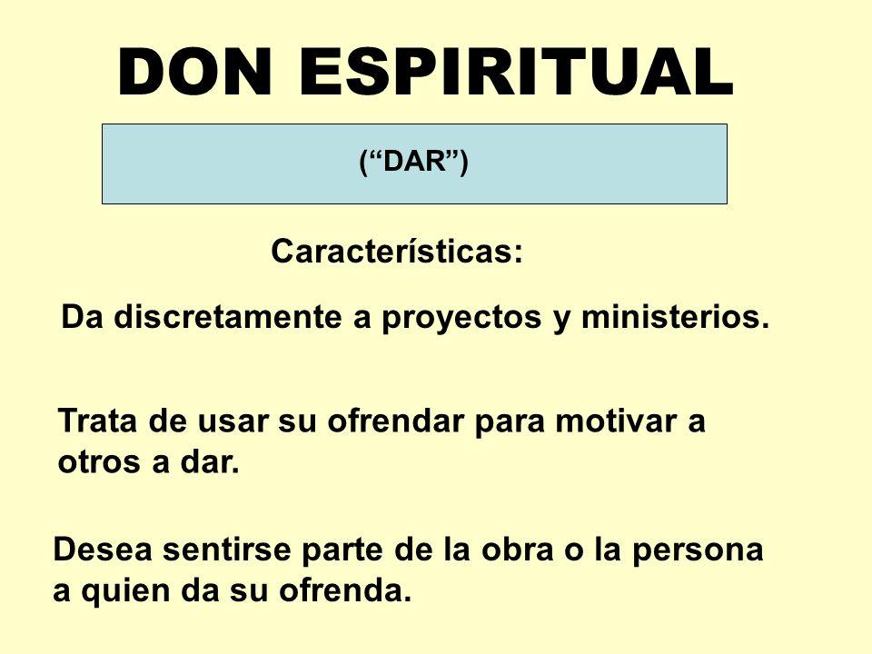 (DAR) DON ESPIRITUAL Características: Da discretamente a proyectos y ministerios.