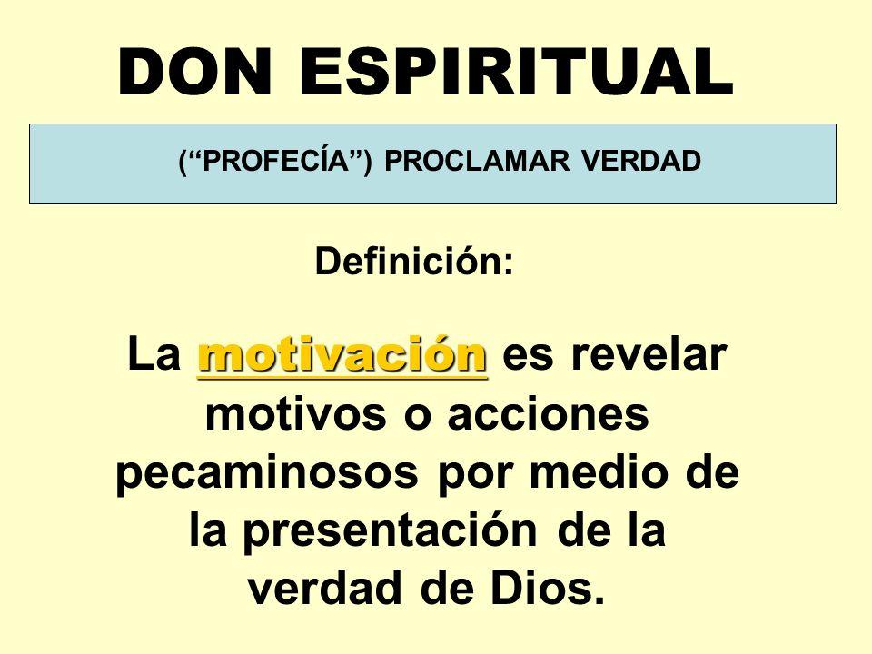 (PROFECÍA) PROCLAMAR VERDAD motivación La motivación es revelar motivos o acciones pecaminosos por medio de la presentación de la verdad de Dios.