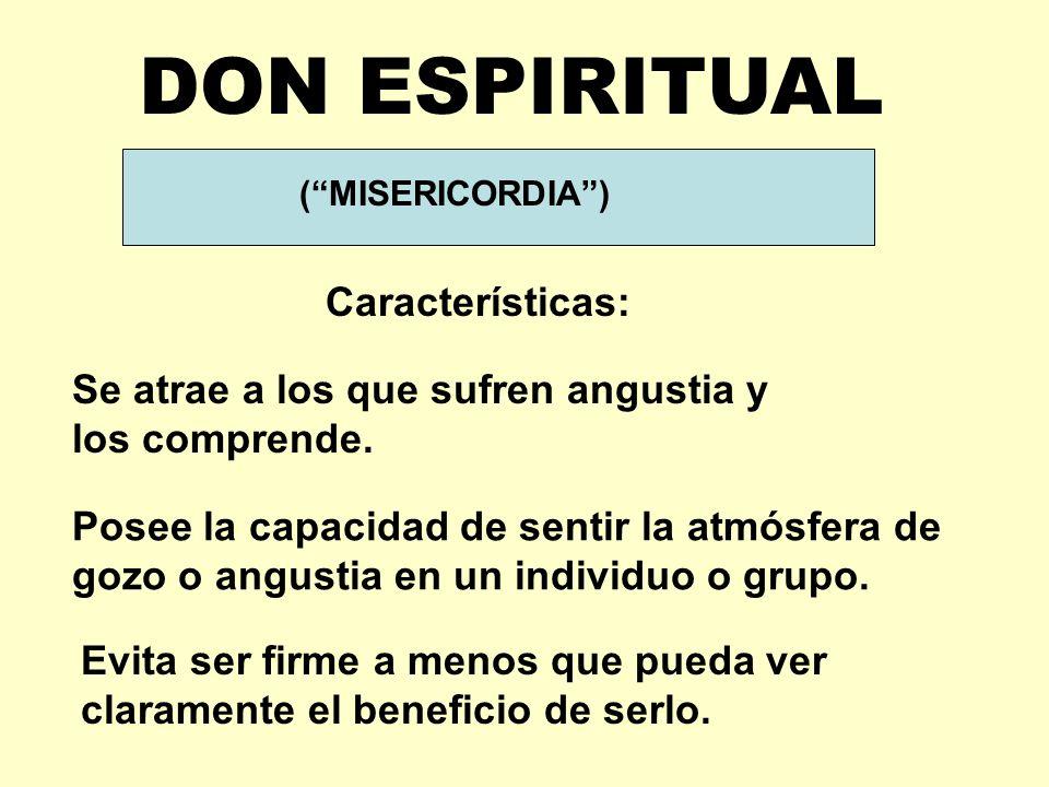 DON ESPIRITUAL Características: (MISERICORDIA) Se atrae a los que sufren angustia y los comprende.