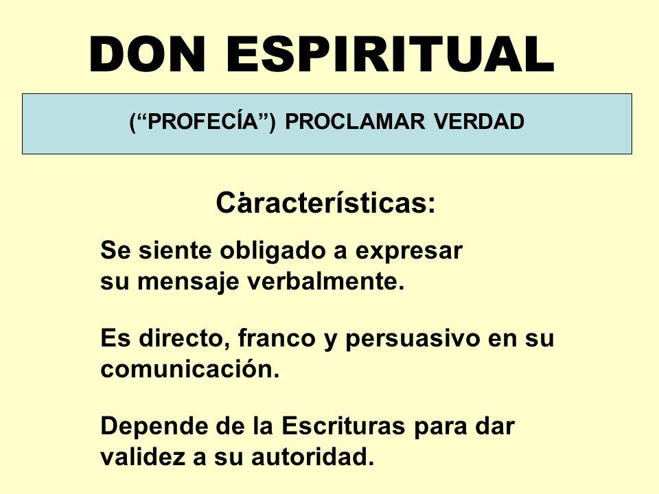 (PROFECÍA) PROCLAMAR VERDAD : DON ESPIRITUAL Características: Se siente obligado a expresar su mensaje verbalmente.