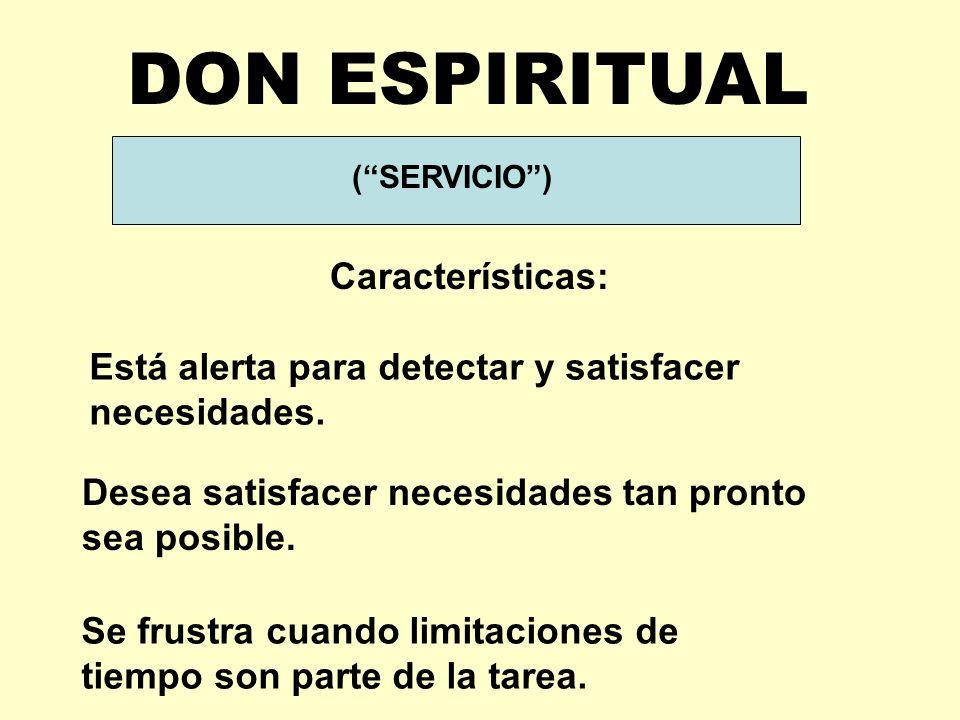 (SERVICIO) DON ESPIRITUAL Características: Está alerta para detectar y satisfacer necesidades.