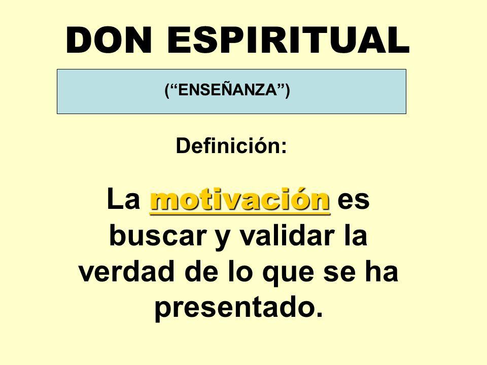 (ENSEÑANZA) motivación La motivación es buscar y validar la verdad de lo que se ha presentado.