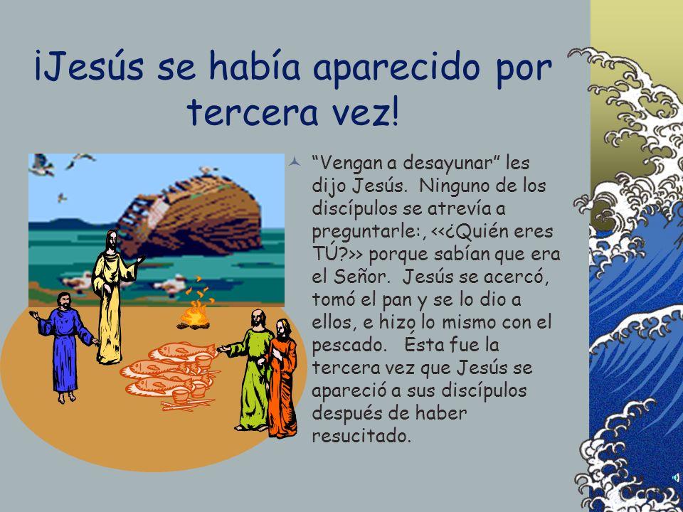 ¡Hora de Desayunar! -¡Es el Señor! Dijo a Pedro el discípulo a quien Jesús amaba. Tan pronto como Simón Pedro le oyó decir: >, se puso la ropa, pues e
