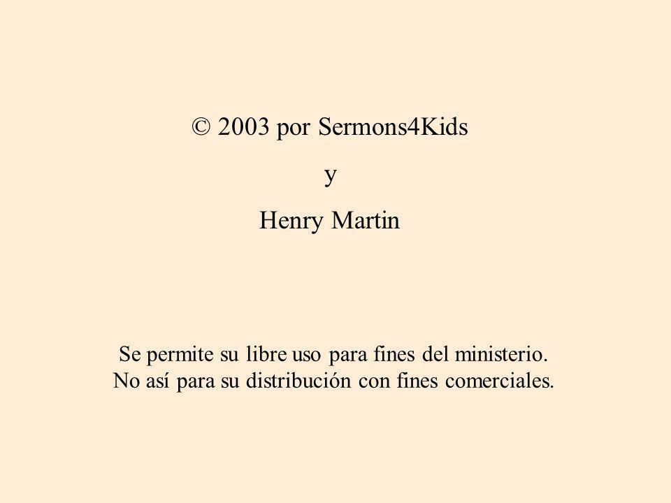 © 2003 por Sermons4Kids y Henry Martin Se permite su libre uso para fines del ministerio. No así para su distribución con fines comerciales.