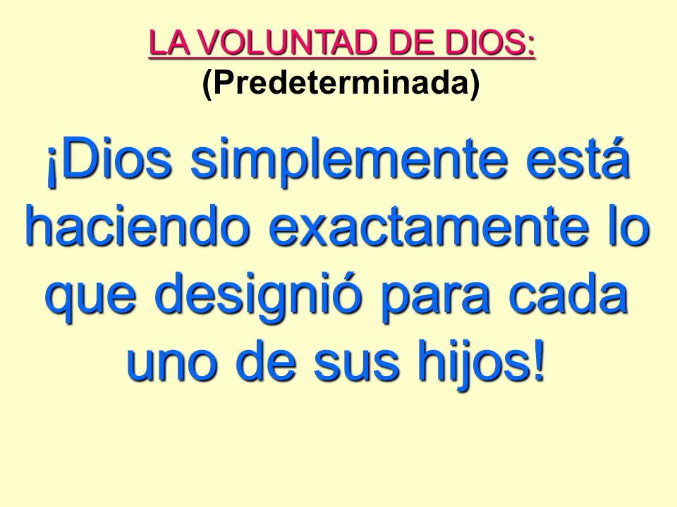 LA VOLUNTAD DE DIOS: LA VOLUNTAD DE DIOS: (Predeterminada) ¡Dios simplemente está haciendo exactamente lo que designió para cada uno de sus hijos!
