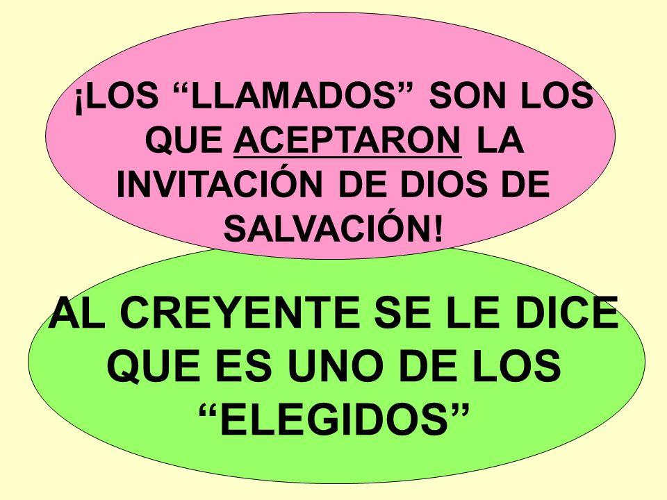 ¡LOS LLAMADOS SON LOS QUE ACEPTARON LA INVITACIÓN DE DIOS DE SALVACIÓN! AL CREYENTE SE LE DICE QUE ES UNO DE LOS ELEGIDOS
