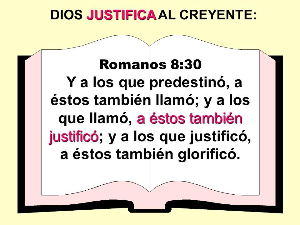 Romanos 8:30 a éstos también justificó Y a los que predestinó, a éstos también llamó; y a los que llamó, a éstos también justificó; y a los que justif