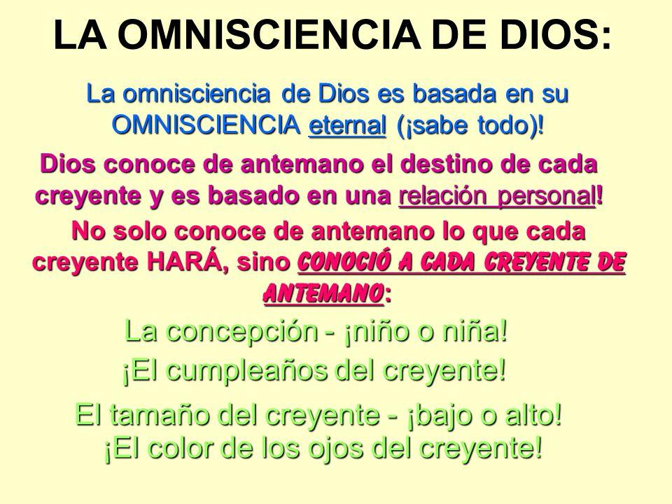 LA OMNISCIENCIA DE DIOS: La omnisciencia de Dios es basada en su OMNISCIENCIA eternal (¡sabe todo)! Dios conoce de antemano el destino de cada creyent