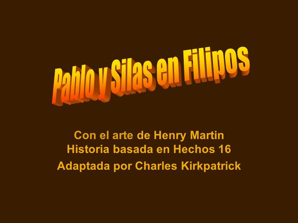 Con el arte de Henry Martin Historia basada en Hechos 16 Adaptada por Charles Kirkpatrick