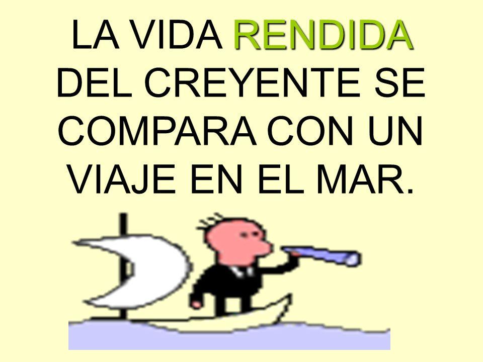 RENDIDA LA VIDA RENDIDA DEL CREYENTE SE COMPARA CON UN VIAJE EN EL MAR.