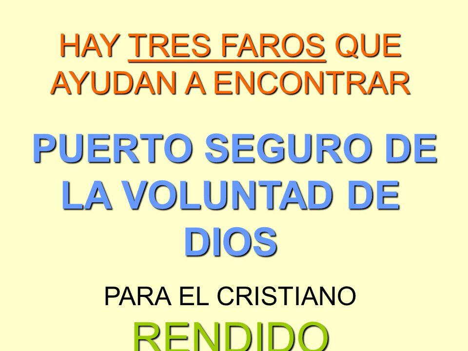 HAY TRES FAROS QUE AYUDAN A ENCONTRAR PUERTO SEGURO DE LA VOLUNTAD DE DIOS RENDIDO PARA EL CRISTIANO RENDIDO