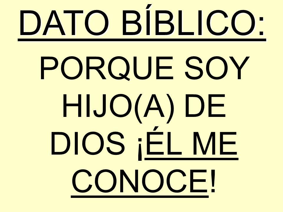 PORQUE SOY HIJO(A) DE DIOS ¡ÉL ME CONOCE! DATO BÍBLICO: