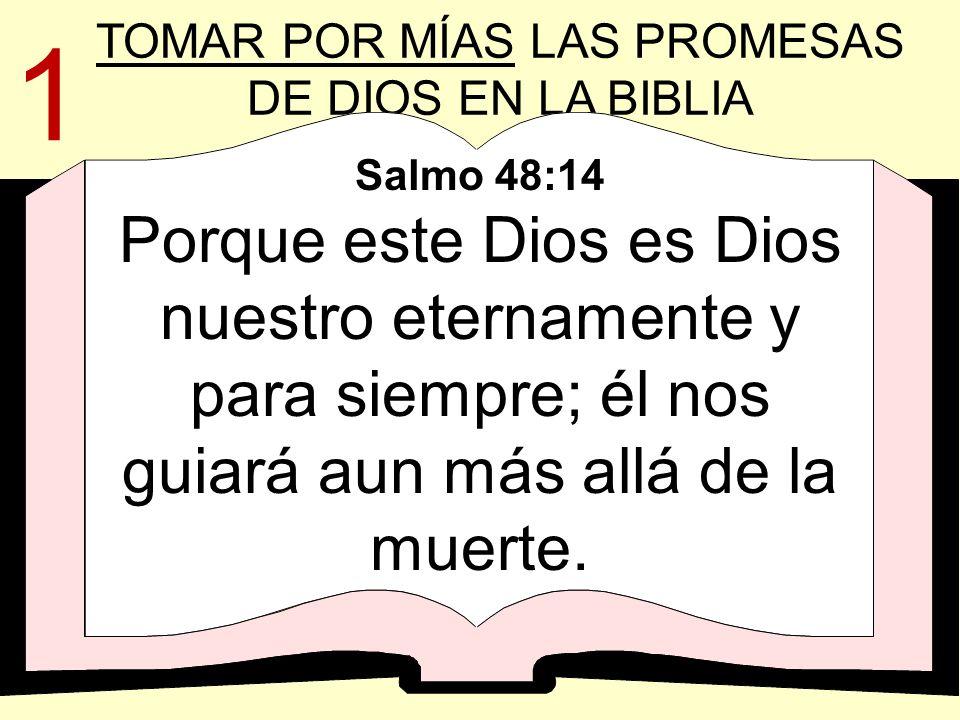 Salmo 48:14 Porque este Dios es Dios nuestro eternamente y para siempre; él nos guiará aun más allá de la muerte. 1