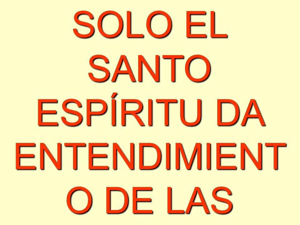 SOLO EL SANTO ESPÍRITU DA ENTENDIMIENT O DE LAS VERDADES BÍBLICAS
