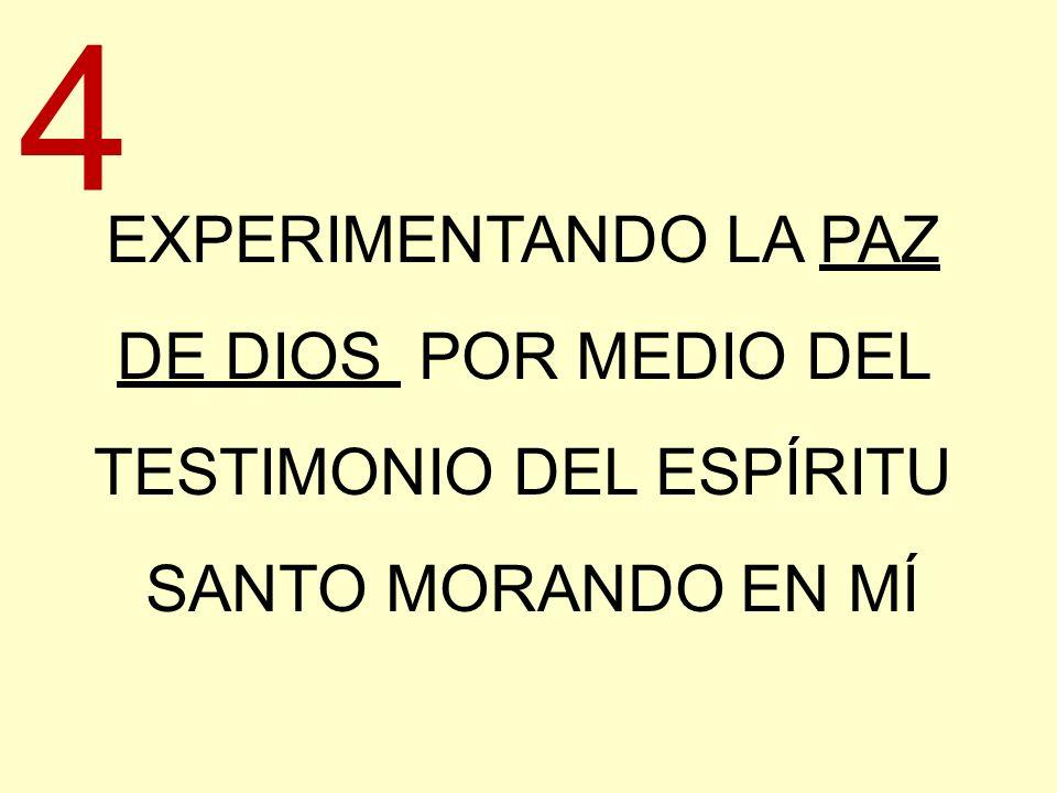 EXPERIMENTANDO LA PAZ DE DIOS POR MEDIO DEL TESTIMONIO DEL ESPÍRITU SANTO MORANDO EN MÍ 4