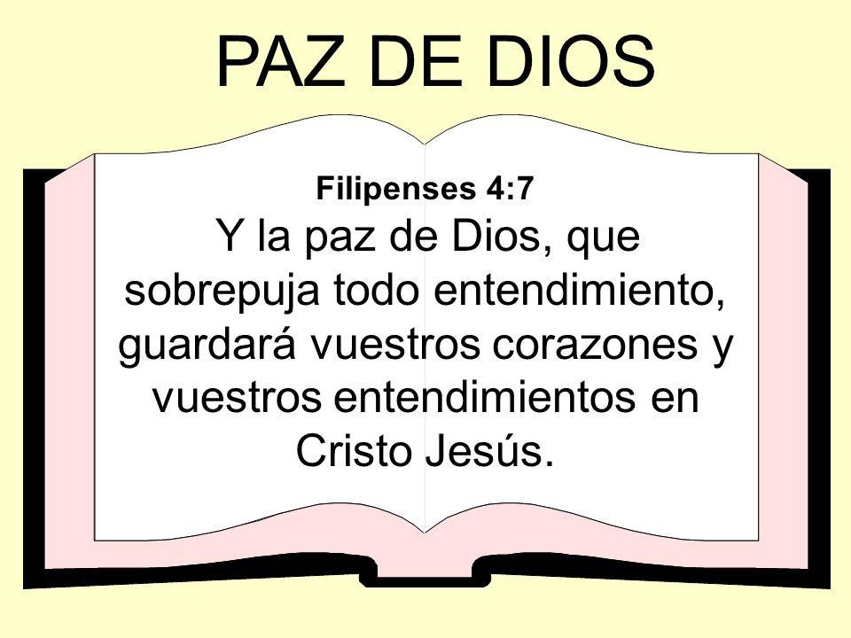PAZ DE DIOS Filipenses 4:7 Y la paz de Dios, que sobrepuja todo entendimiento, guardará vuestros corazones y vuestros entendimientos en Cristo Jesús.