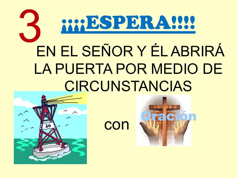 ¡¡¡¡ESPERA!!!! EN EL SEÑOR Y ÉL ABRIRÁ LA PUERTA POR MEDIO DE CIRCUNSTANCIAS con Oración 3