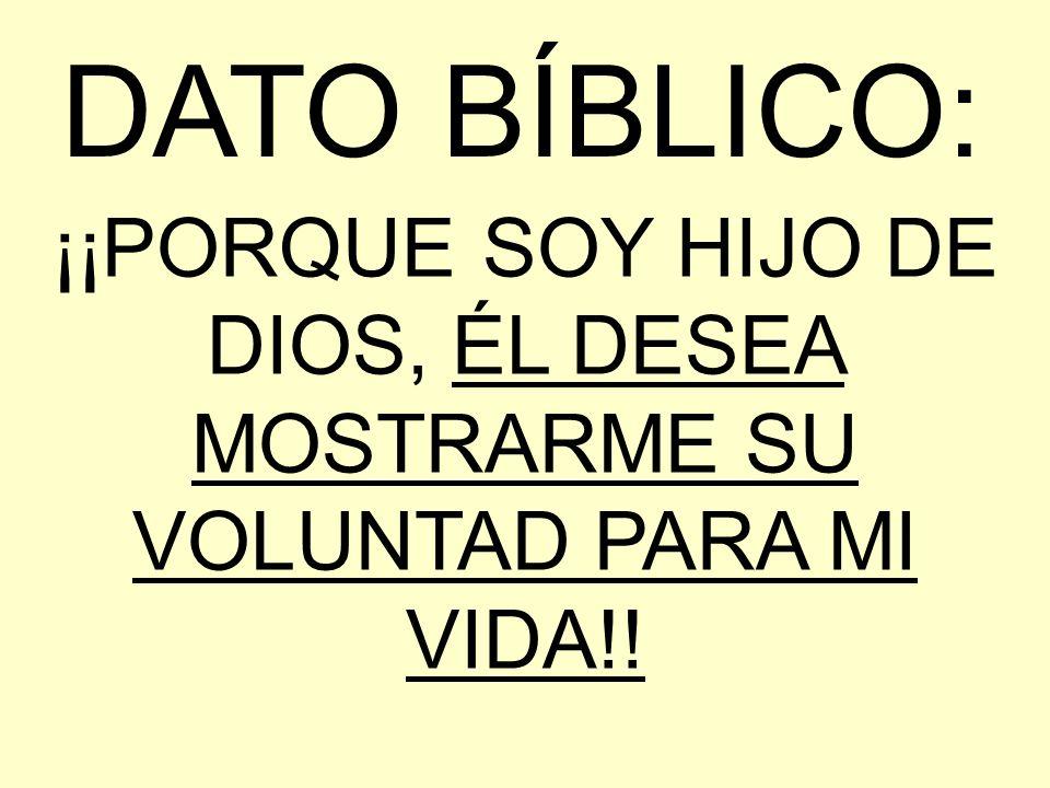 ¡¡PORQUE SOY HIJO DE DIOS, ÉL DESEA MOSTRARME SU VOLUNTAD PARA MI VIDA!! DATO BÍBLICO: