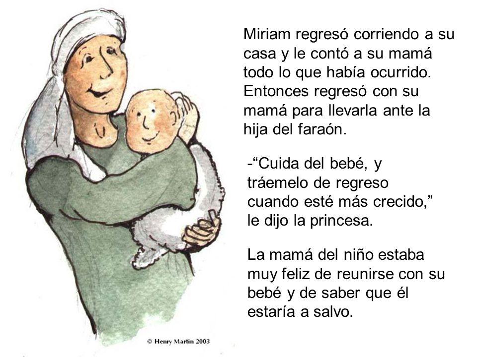 Miriam regresó corriendo a su casa y le contó a su mamá todo lo que había ocurrido.