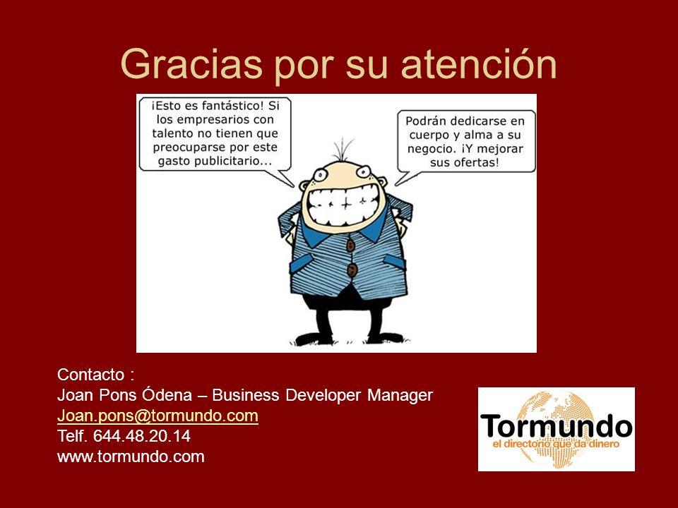 Gracias por su atención Contacto : Joan Pons Ódena – Business Developer Manager Joan.pons@tormundo.com Telf.