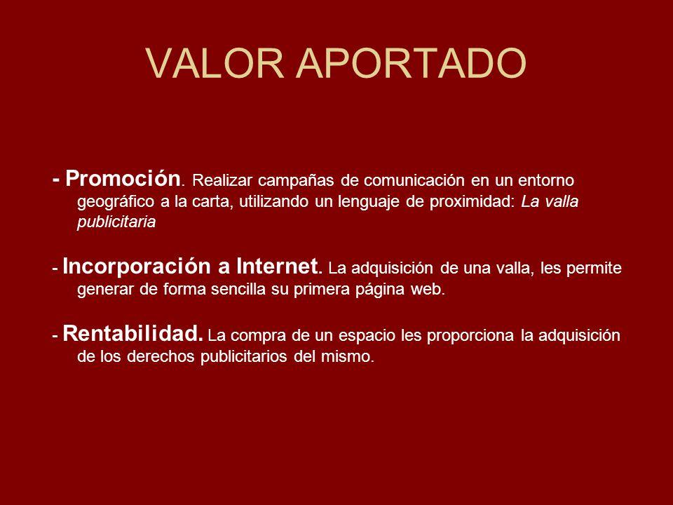 VALOR APORTADO - Promoción. Realizar campañas de comunicación en un entorno geográfico a la carta, utilizando un lenguaje de proximidad: La valla publ