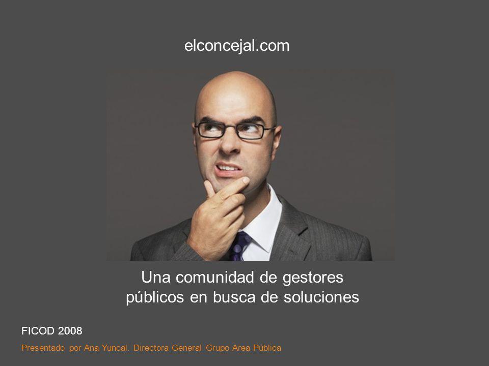 elconcejal.com Una comunidad de gestores públicos en busca de soluciones FICOD 2008 Presentado por Ana Yuncal.