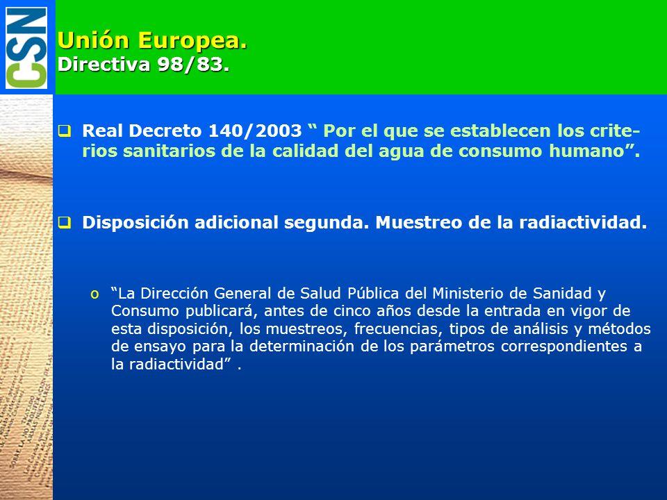 Unión Europea. Directiva 98/83. Real Decreto 140/2003 Por el que se establecen los crite- rios sanitarios de la calidad del agua de consumo humano. Di