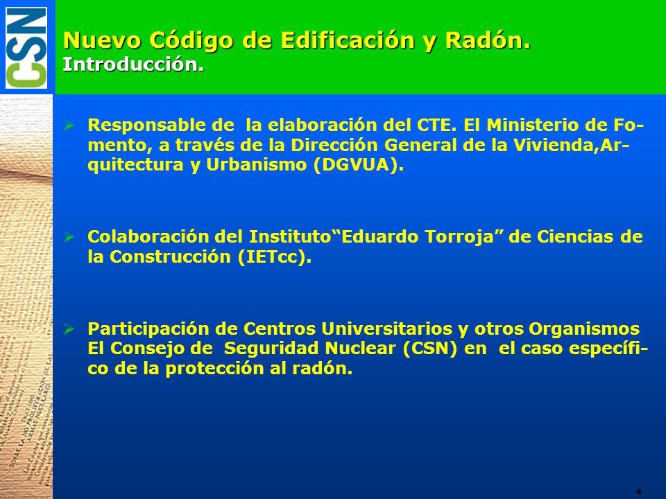 Nuevo Código de Edificación y Radón. Introducción. Responsable de la elaboración del CTE. El Ministerio de Fo- mento, a través de la Dirección General
