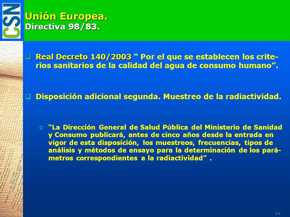 Unión Europea. Directiva 98/83. Real Decreto 140/2003 Real Decreto 140/2003 Por el que se establecen los crite- rios sanitarios de la calidad del agua