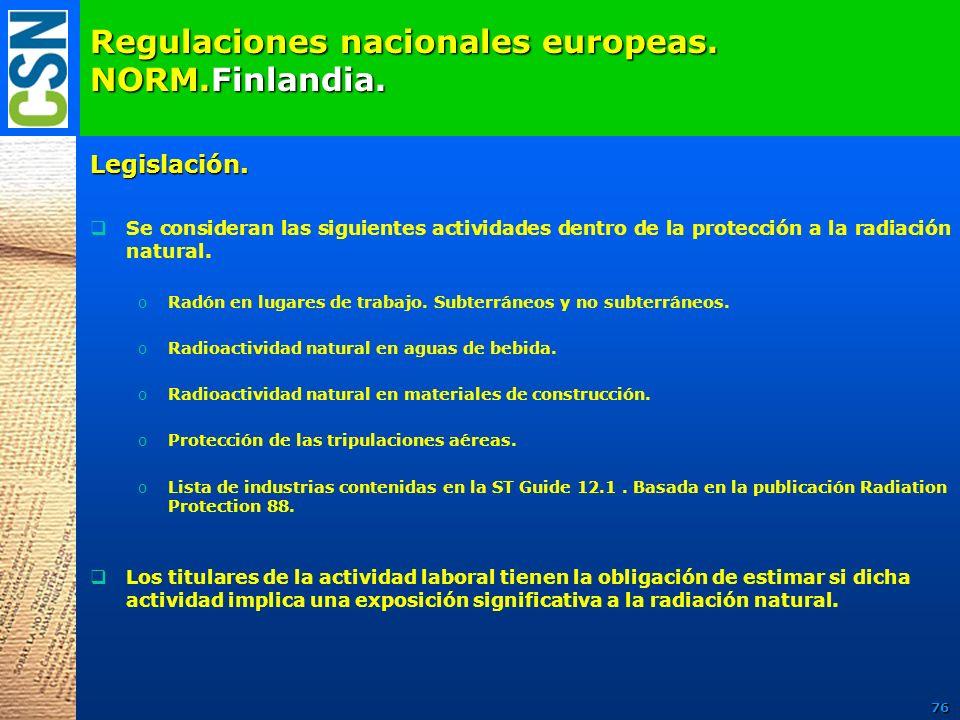 Regulaciones nacionales europeas. NORM.Finlandia. Legislación. Se consideran las siguientes actividades dentro de la protección a la radiación natural