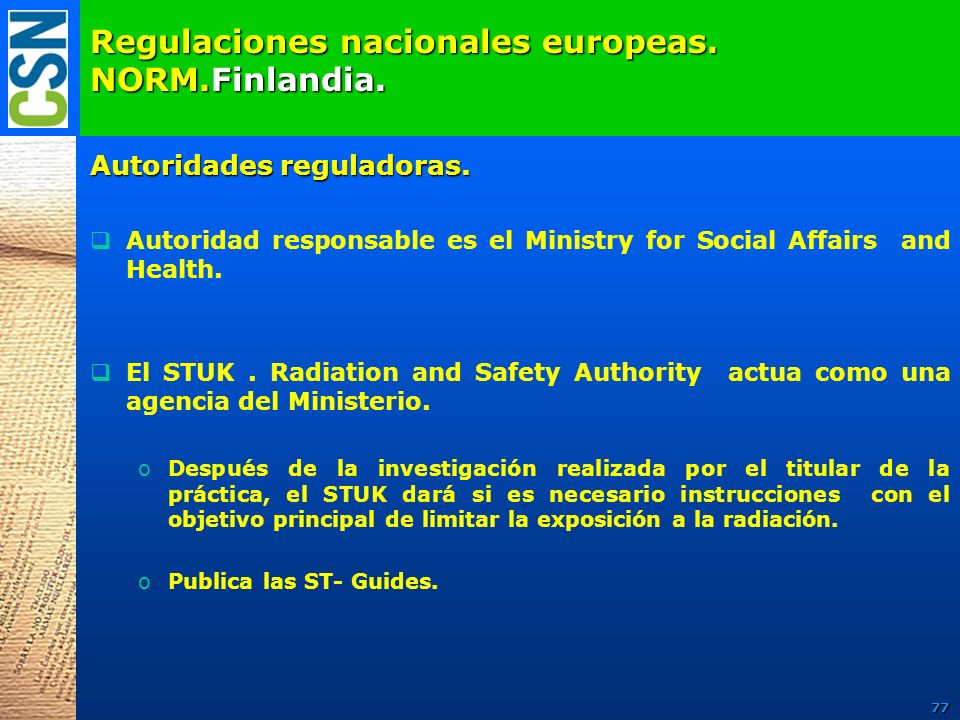 Regulaciones nacionales europeas. NORM.Finlandia. Autoridades reguladoras. Autoridad responsable es el Ministry for Social Affairs and Health. El STUK