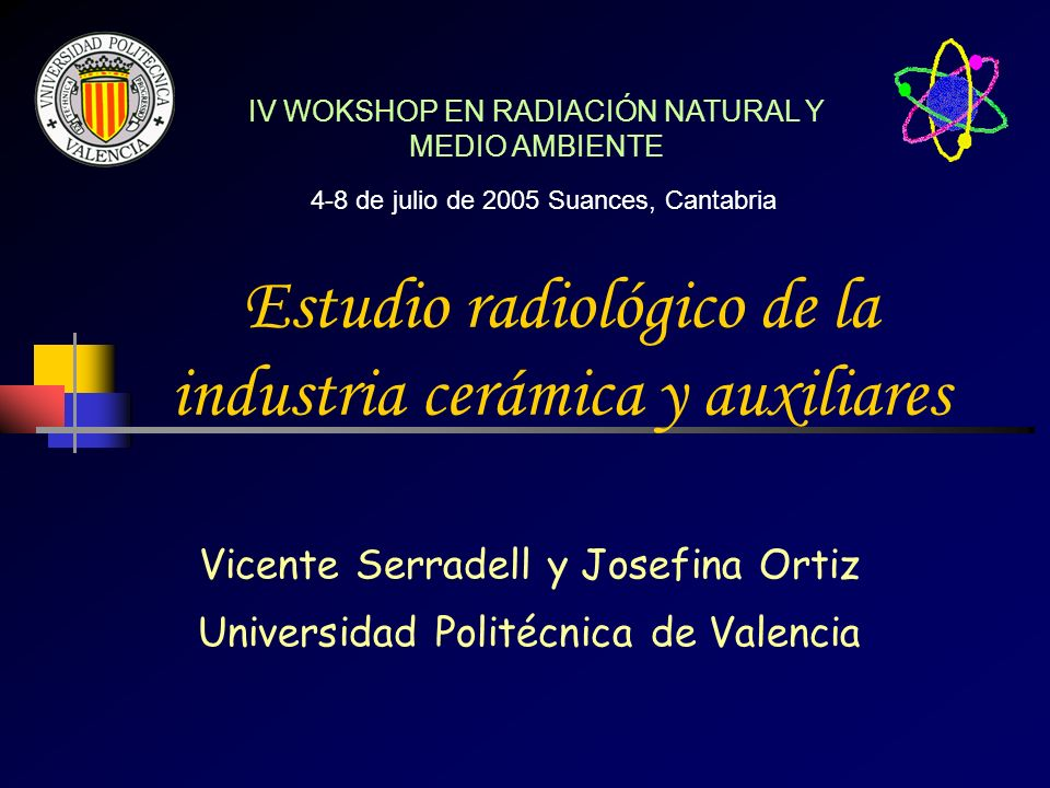 Estudio radiológico de la industria cerámica y auxiliares Vicente Serradell y Josefina Ortiz Universidad Politécnica de Valencia IV WOKSHOP EN RADIACI