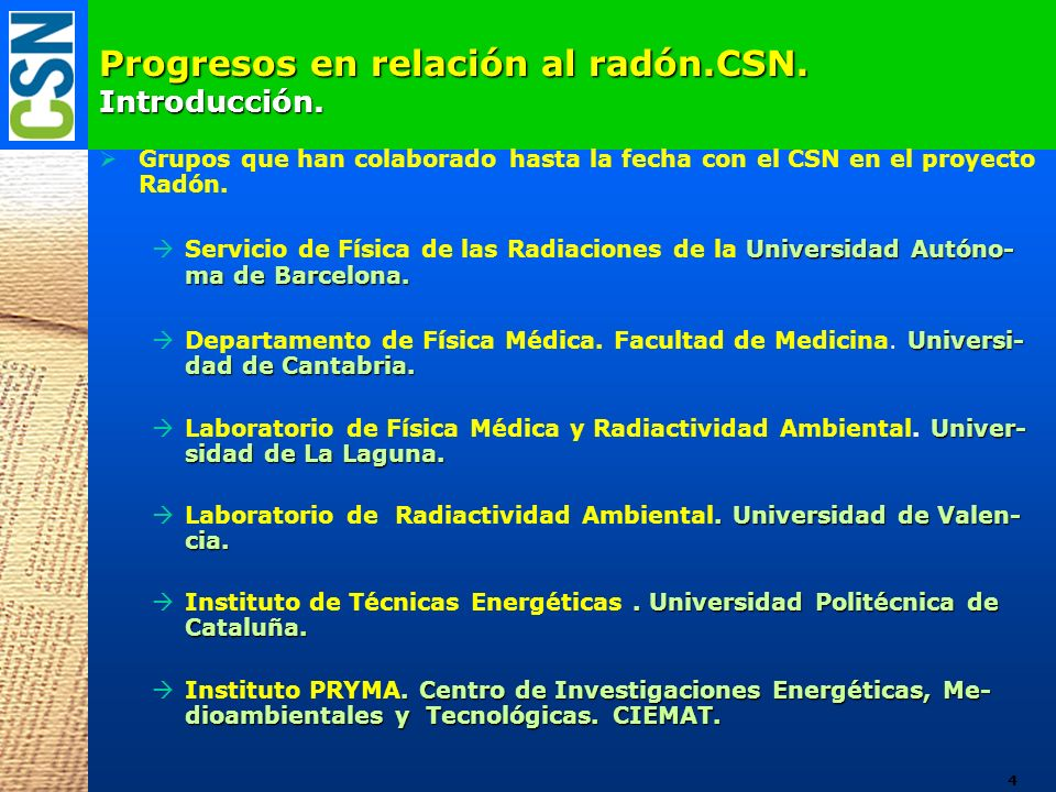 Progresos en relación al radón.CSN. Introducción. Grupos que han colaborado hasta la fecha con el CSN en el proyecto Radón. Universidad Autóno- ma de