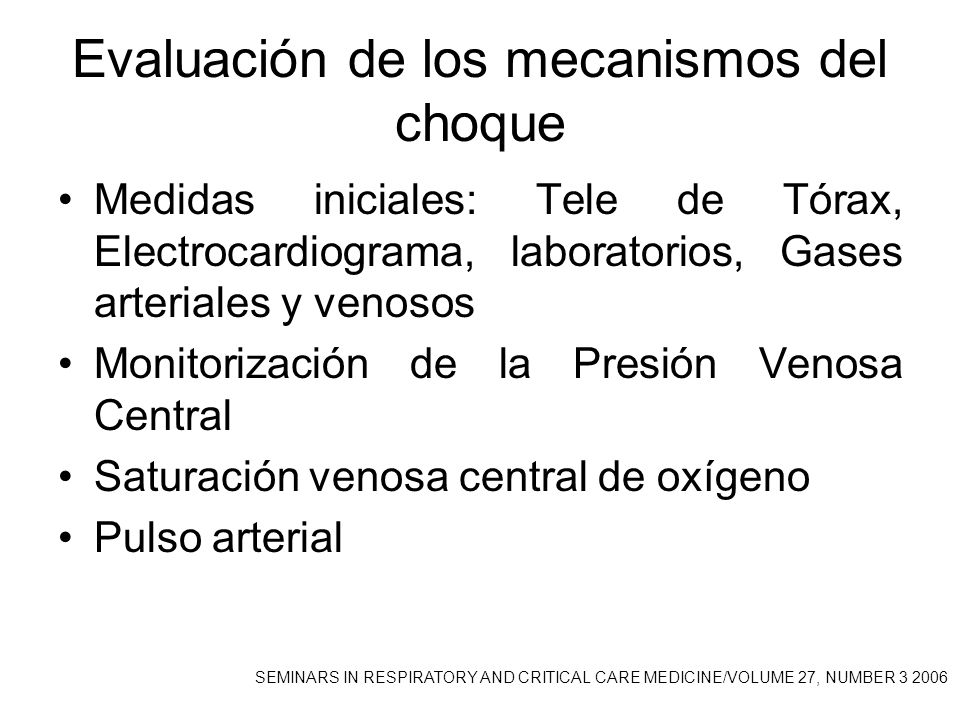 Evaluación de los mecanismos del choque Medidas iniciales: Tele de Tórax, Electrocardiograma, laboratorios, Gases arteriales y venosos Monitorización