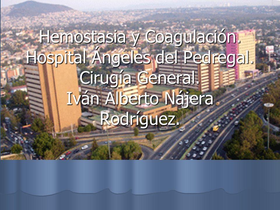 Hemostasia y Coagulación. Hospital Ángeles del Pedregal. Cirugía General. Iván Alberto Nájera Rodríguez.