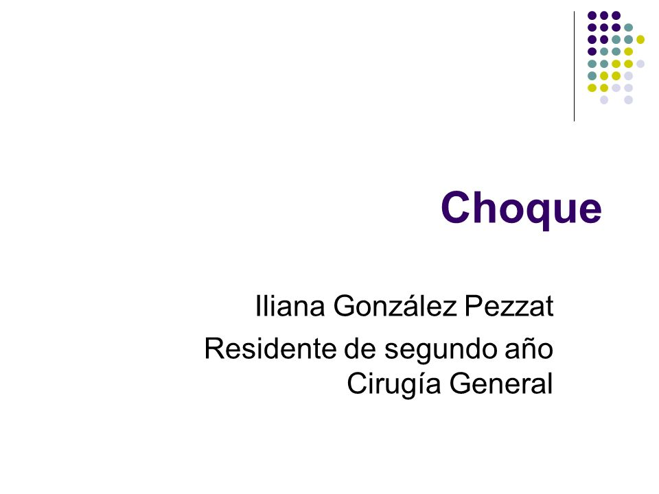 Choque Iliana González Pezzat Residente de segundo año Cirugía General