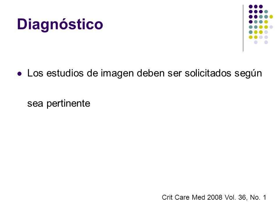 Diagnóstico Los estudios de imagen deben ser solicitados según sea pertinente Crit Care Med 2008 Vol. 36, No. 1