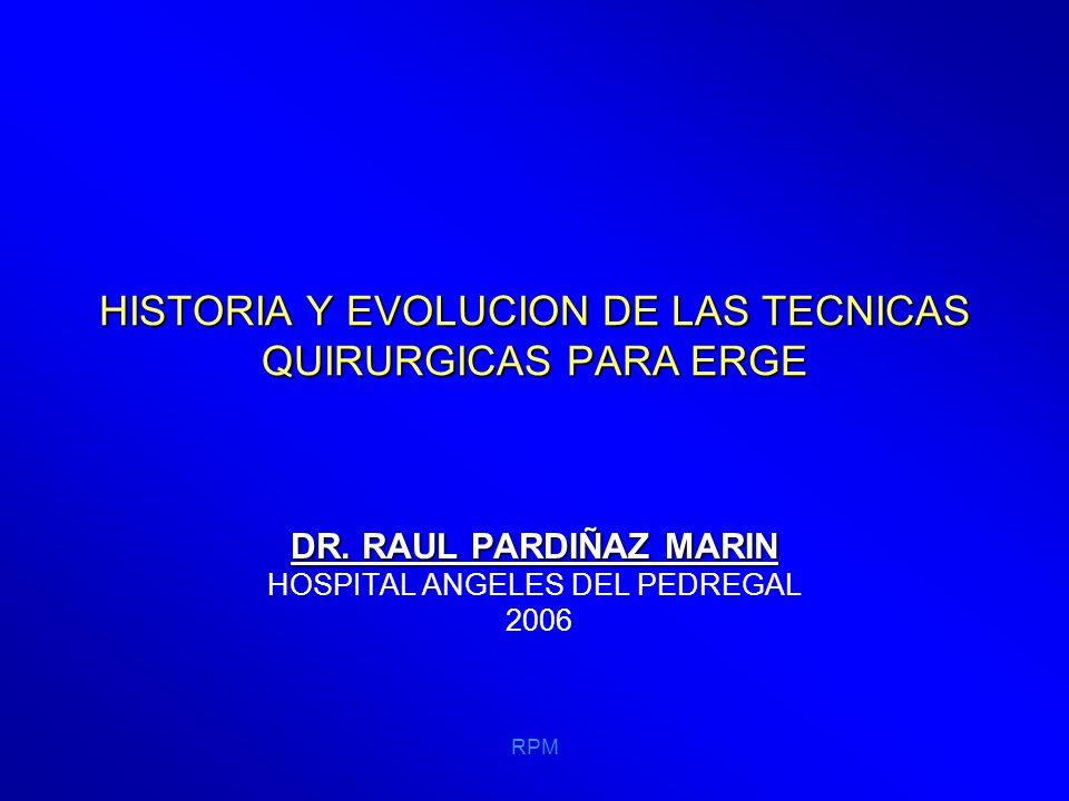 RPM HISTORIA Y EVOLUCION DE LAS TECNICAS QUIRURGICAS PARA ERGE 1967 LUCIUS HILL PRESENTA LA GASTROPEXIA POSTERIOR DONDE FIJA LA UNIÓN GASTROESOFÁGICA A LAS FIBRAS ARCUATAS DEL DIAFRAGMA.