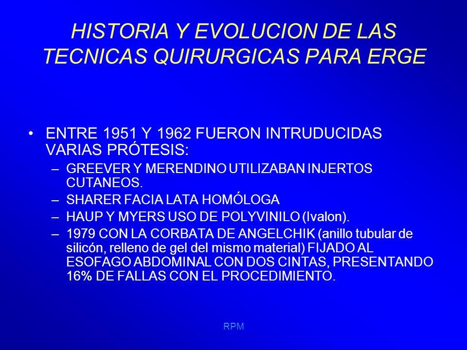 RPM HISTORIA Y EVOLUCION DE LAS TECNICAS QUIRURGICAS PARA ERGE 1967 BELSEY INTRODUCE EL MARK IV, POR VÍA TORÁCICA UNA VEZ DISECADO EL MEDIASTINO SE FIJA EL FUNDUS A LA PARED POSTERIOR DEL ESÓFAGO.