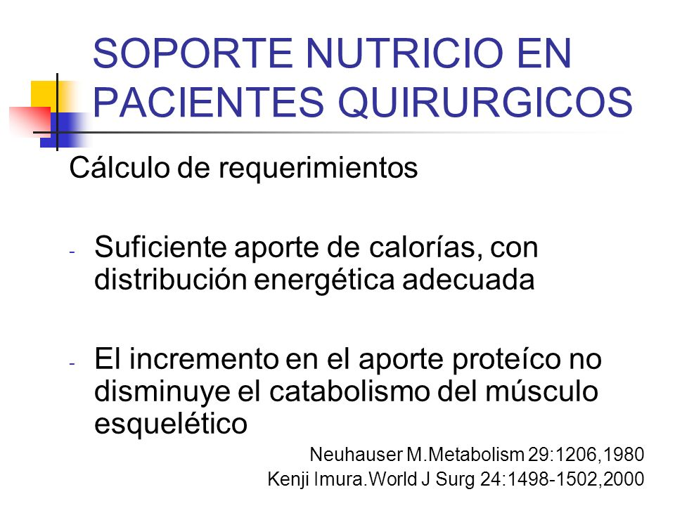 SOPORTE NUTRICIO EN PACIENTES QUIRURGICOS Cálculo de requerimientos - Suficiente aporte de calorías, con distribución energética adecuada - El increme