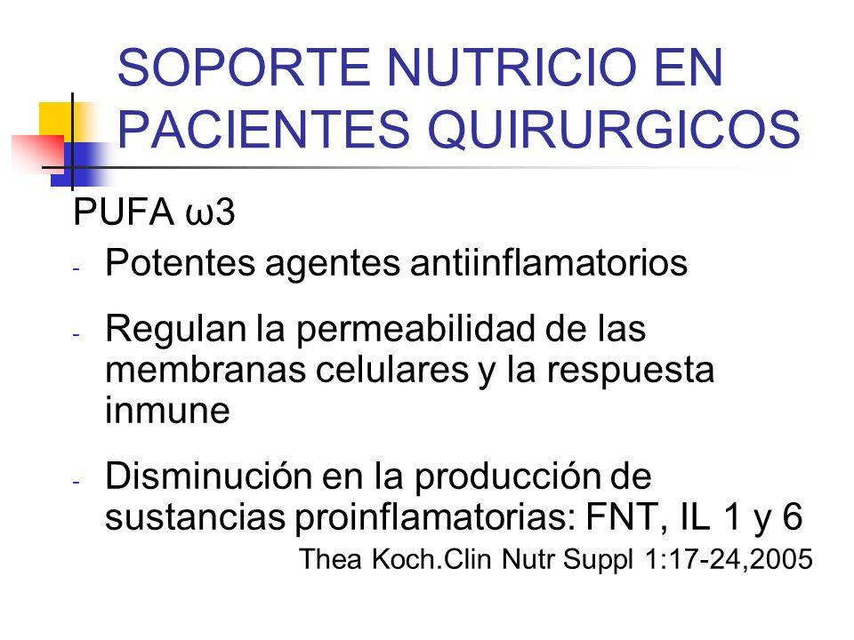 SOPORTE NUTRICIO EN PACIENTES QUIRURGICOS PUFA ω3 - Potentes agentes antiinflamatorios - Regulan la permeabilidad de las membranas celulares y la resp