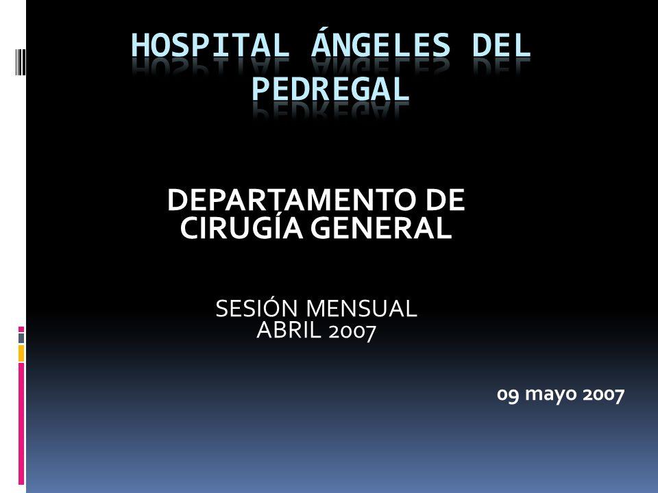 DEPARTAMENTO DE CIRUGÍA GENERAL SESIÓN MENSUAL ABRIL 2007 09 mayo 2007