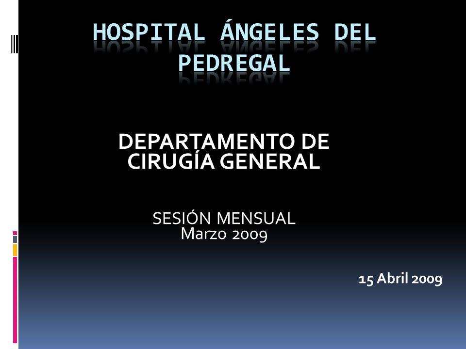 DEPARTAMENTO DE CIRUGÍA GENERAL SESIÓN MENSUAL Marzo 2009 15 Abril 2009